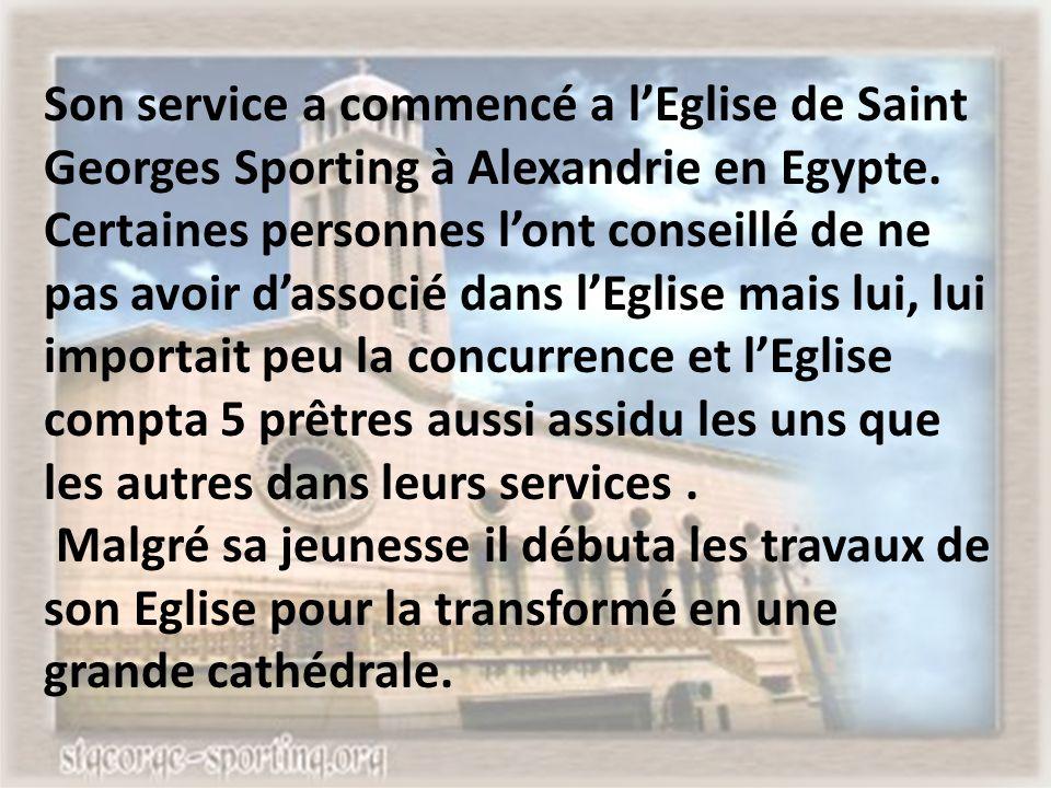 Son service a commencé a lEglise de Saint Georges Sporting à Alexandrie en Egypte. Certaines personnes lont conseillé de ne pas avoir dassocié dans lE