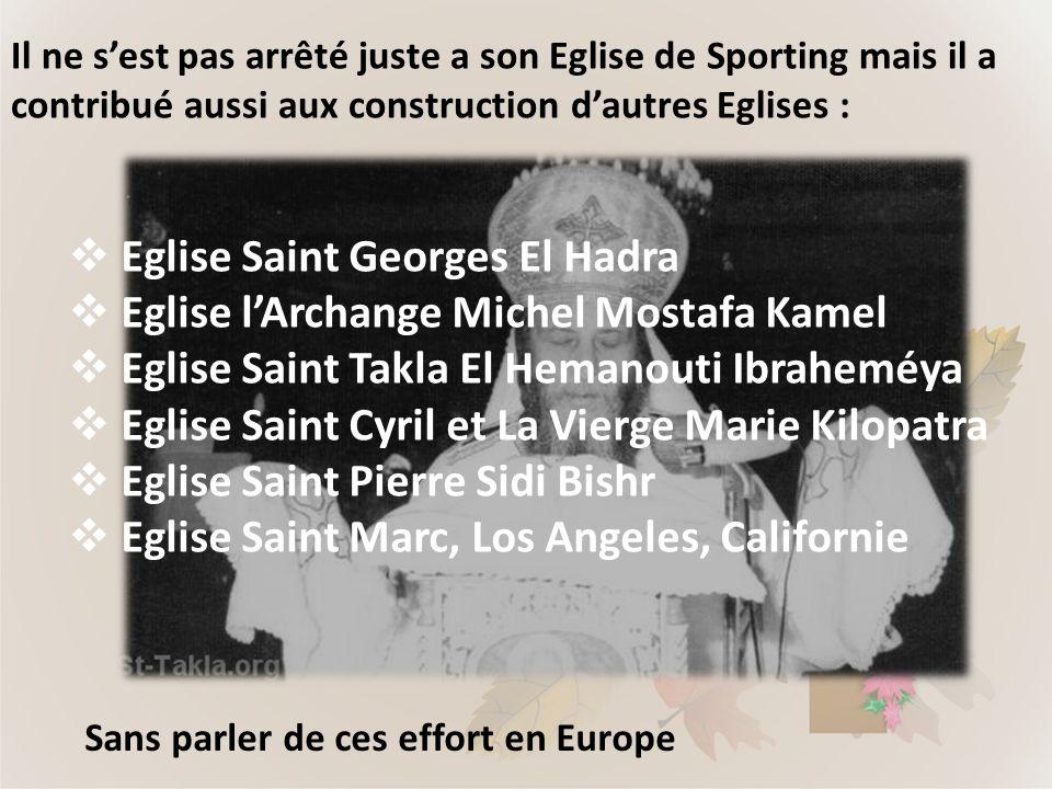 Il ne sest pas arrêté juste a son Eglise de Sporting mais il a contribué aussi aux construction dautres Eglises : Eglise Saint Georges El Hadra Eglise