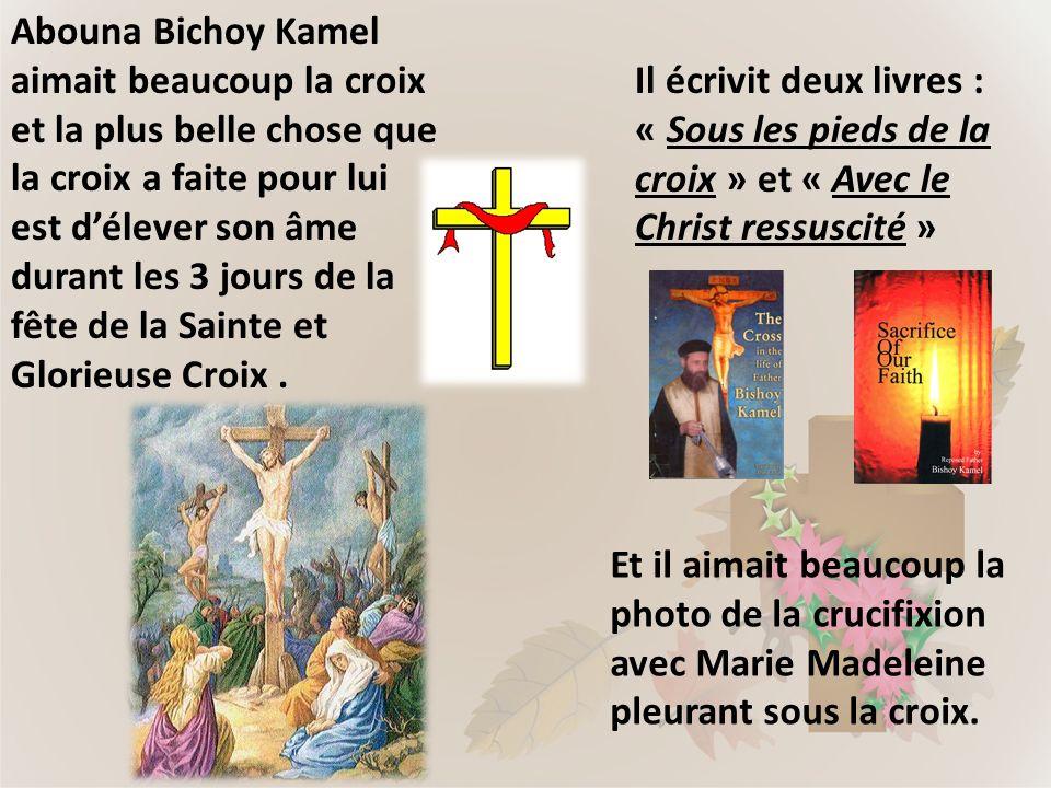 Abouna Bichoy Kamel aimait beaucoup la croix et la plus belle chose que la croix a faite pour lui est délever son âme durant les 3 jours de la fête de