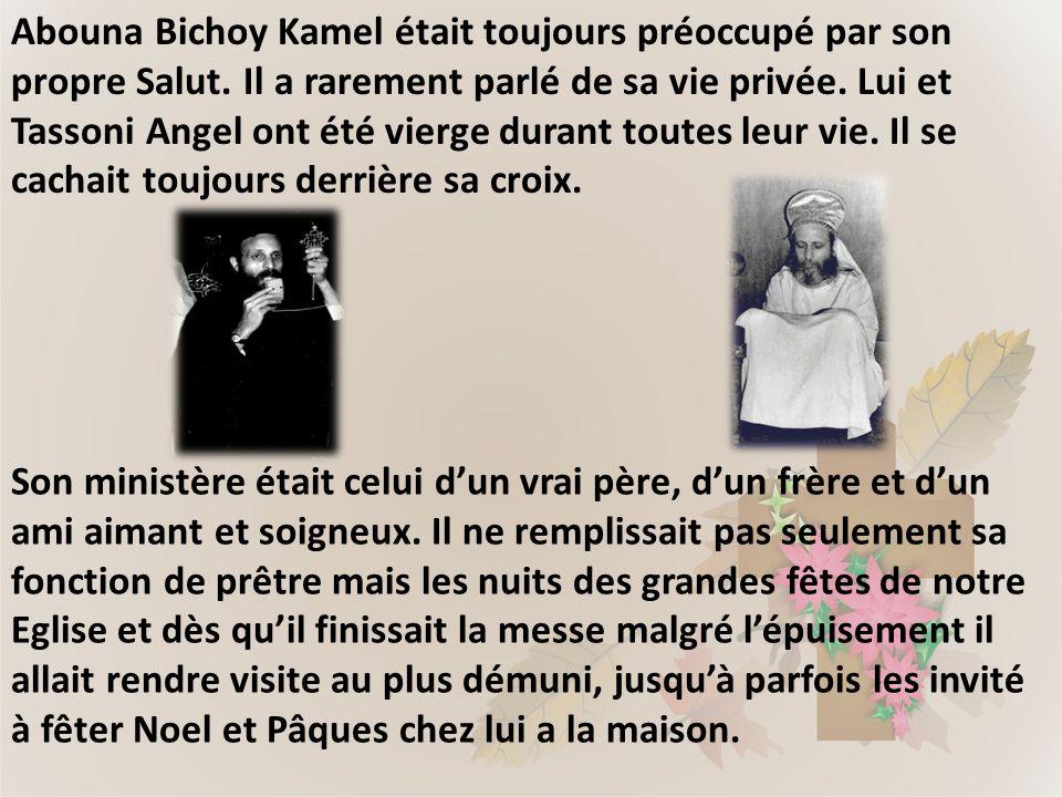 Abouna Bichoy Kamel était toujours préoccupé par son propre Salut. Il a rarement parlé de sa vie privée. Lui et Tassoni Angel ont été vierge durant to