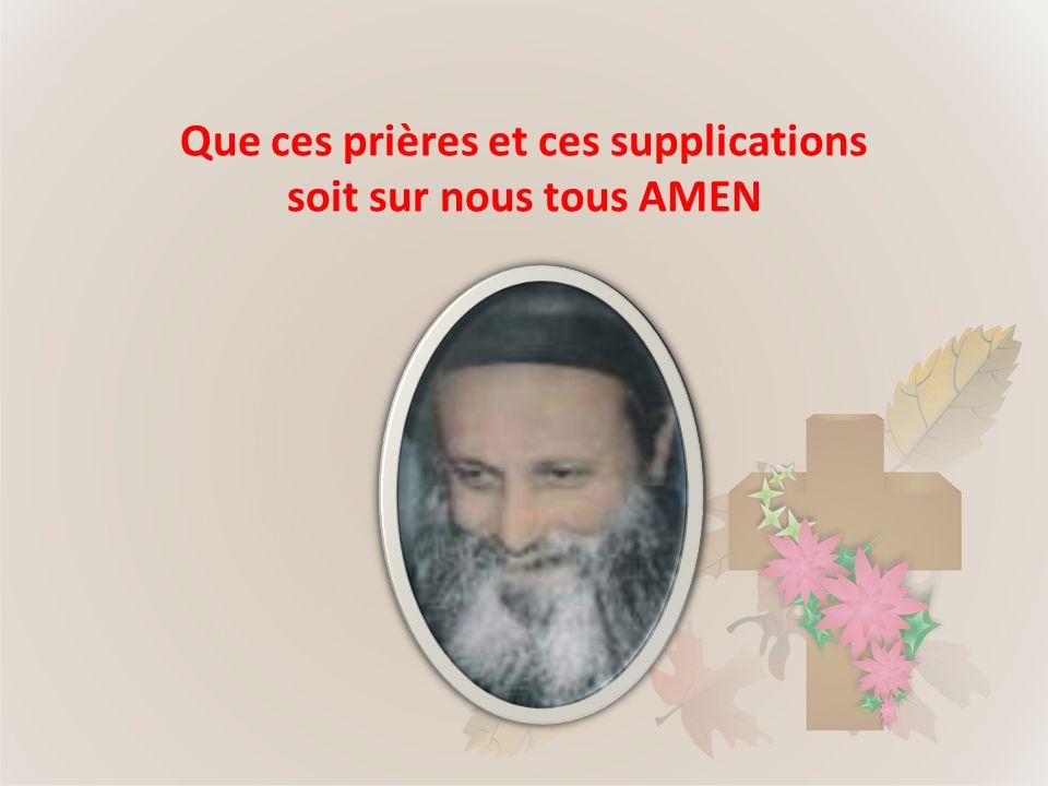 Que ces prières et ces supplications soit sur nous tous AMEN