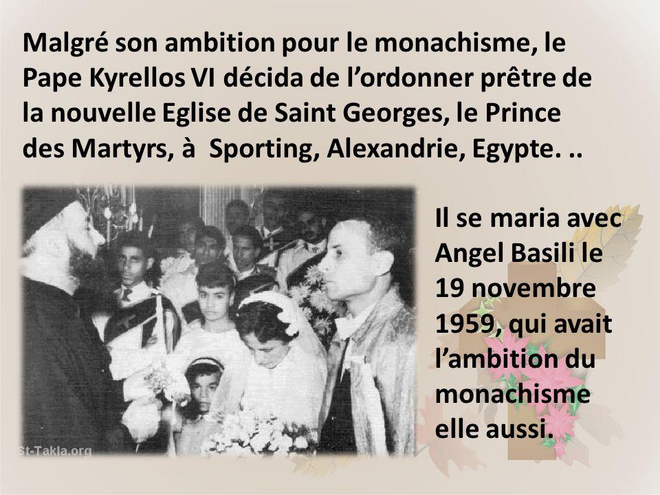 Malgré son ambition pour le monachisme, le Pape Kyrellos VI décida de lordonner prêtre de la nouvelle Eglise de Saint Georges, le Prince des Martyrs,