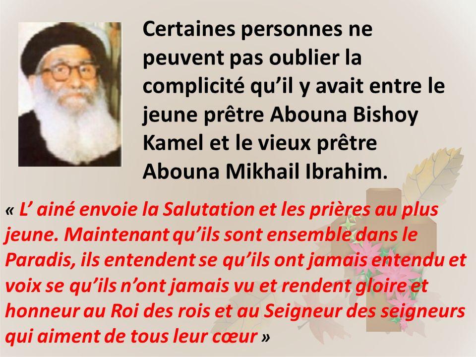 Certaines personnes ne peuvent pas oublier la complicité quil y avait entre le jeune prêtre Abouna Bishoy Kamel et le vieux prêtre Abouna Mikhail Ibra