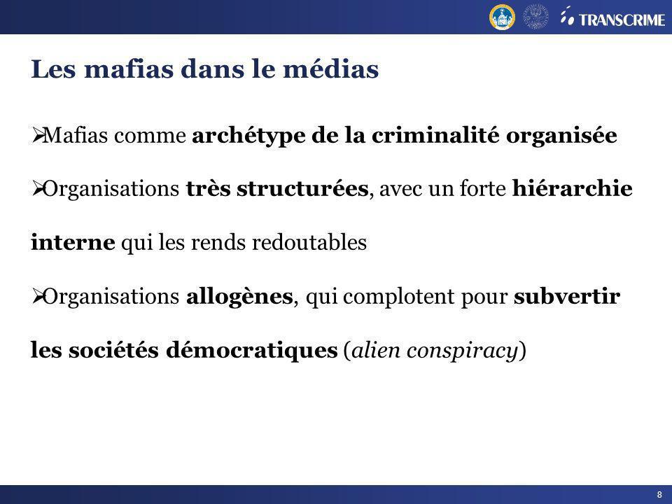 8 Les mafias dans le médias Mafias comme archétype de la criminalité organisée Organisations très structurées, avec un forte hiérarchie interne qui le