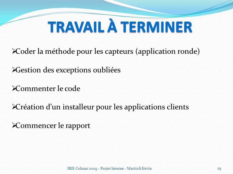 IRIS Colmar 2009 - Projet Interne - Mattioli Kévin 29 Coder la méthode pour les capteurs (application ronde) Gestion des exceptions oubliées Commenter