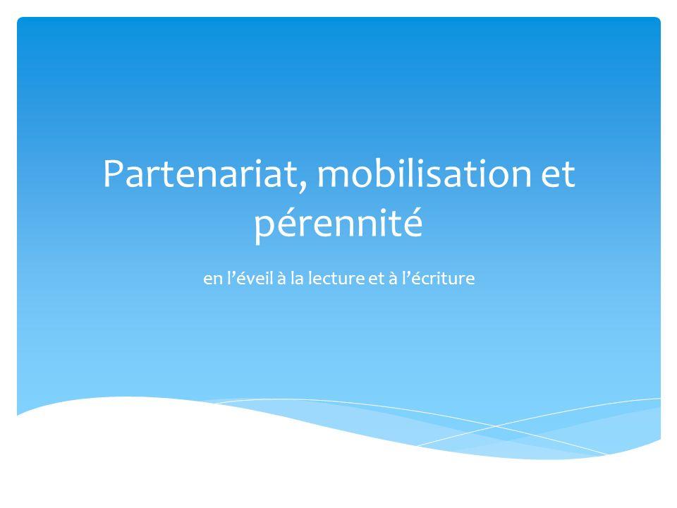 Partenariat, mobilisation et pérennité en léveil à la lecture et à lécriture
