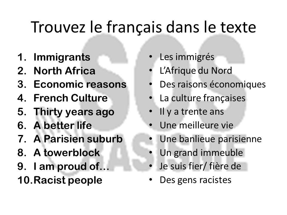 Trouvez le français dans le texte 1.Immigrants 2.North Africa 3.Economic reasons 4.French Culture 5.Thirty years ago 6.A better life 7.A Parisien subu