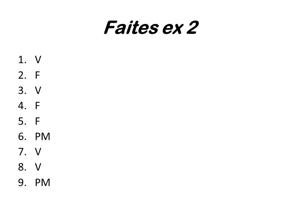 Faites ex 2 1.V 2.F 3.V 4.F 5.F 6.PM 7.V 8.V 9.PM