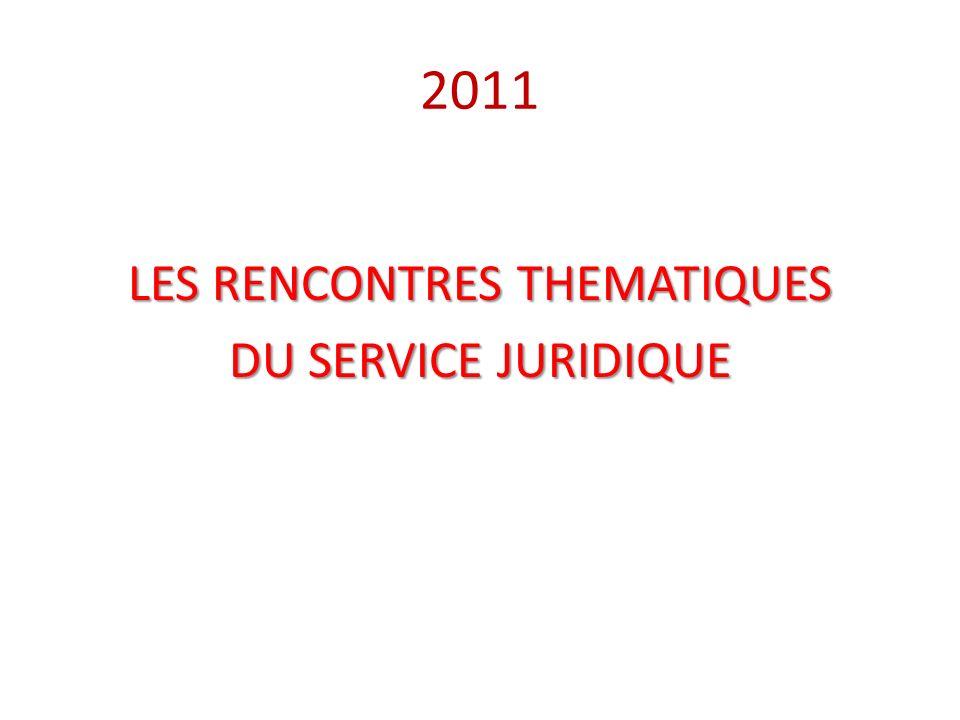 2011 LES RENCONTRES THEMATIQUES DU SERVICE JURIDIQUE
