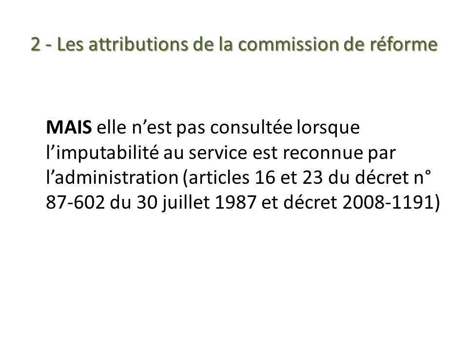 2 - Les attributions de la commission de réforme MAIS elle nest pas consultée lorsque limputabilité au service est reconnue par ladministration (artic