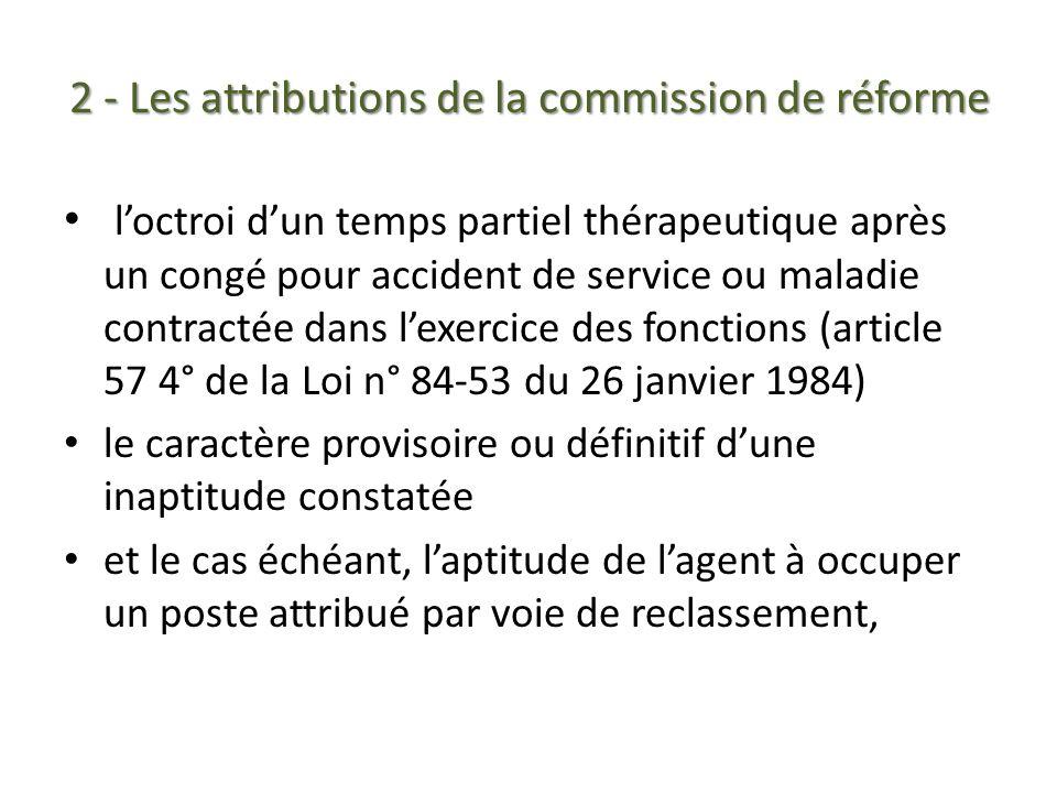 2 - Les attributions de la commission de réforme loctroi dun temps partiel thérapeutique après un congé pour accident de service ou maladie contractée