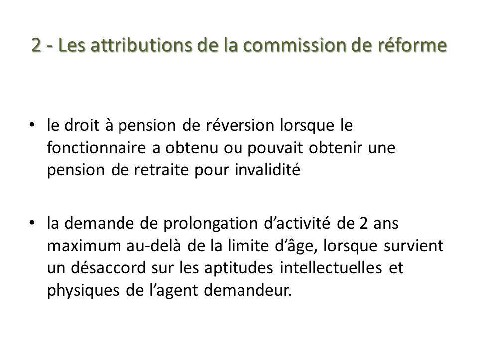 2 - Les attributions de la commission de réforme le droit à pension de réversion lorsque le fonctionnaire a obtenu ou pouvait obtenir une pension de r