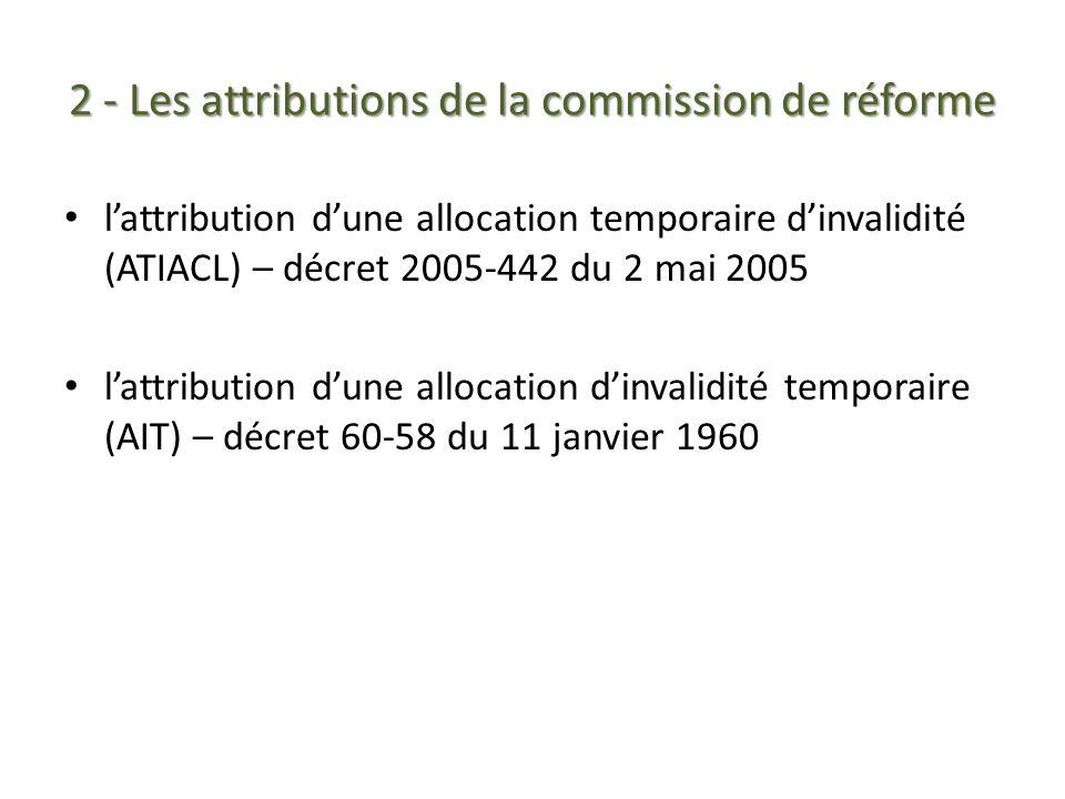 2 - Les attributions de la commission de réforme lattribution dune allocation temporaire dinvalidité (ATIACL) – décret 2005-442 du 2 mai 2005 lattribu