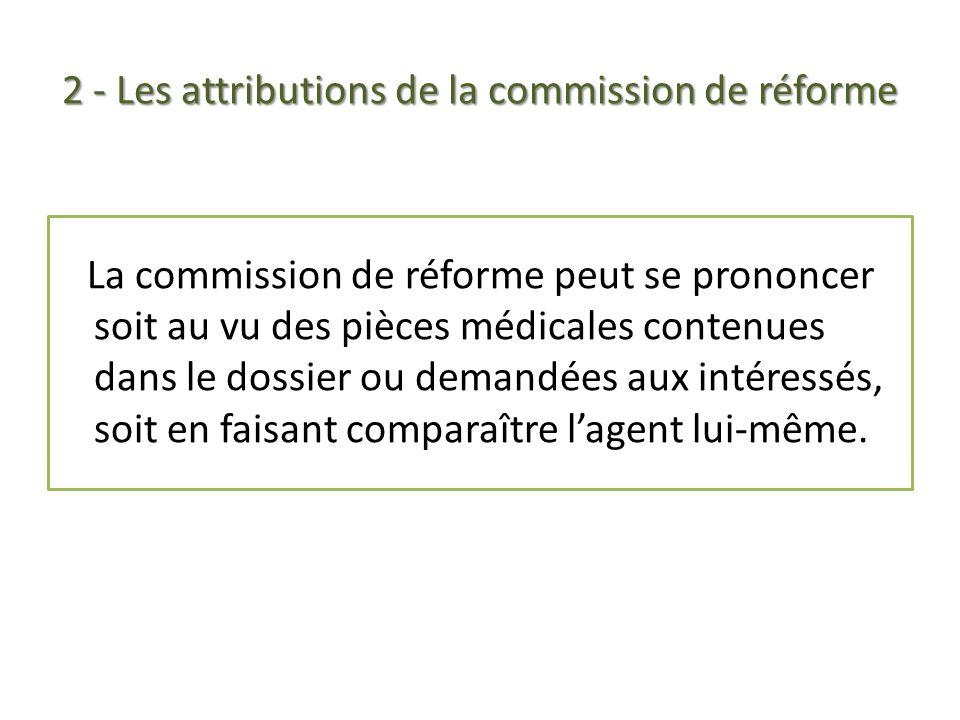 2 - Les attributions de la commission de réforme La commission de réforme peut se prononcer soit au vu des pièces médicales contenues dans le dossier