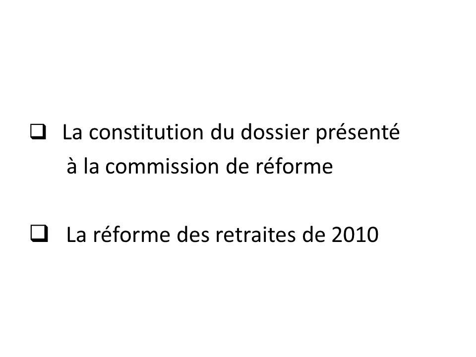 La constitution du dossier présenté à la commission de réforme La réforme des retraites de 2010
