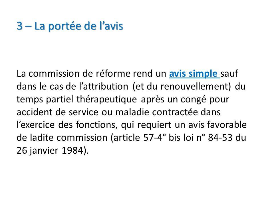 3 – La portée de lavis La commission de réforme rend un avis simple sauf dans le cas de lattribution (et du renouvellement) du temps partiel thérapeut