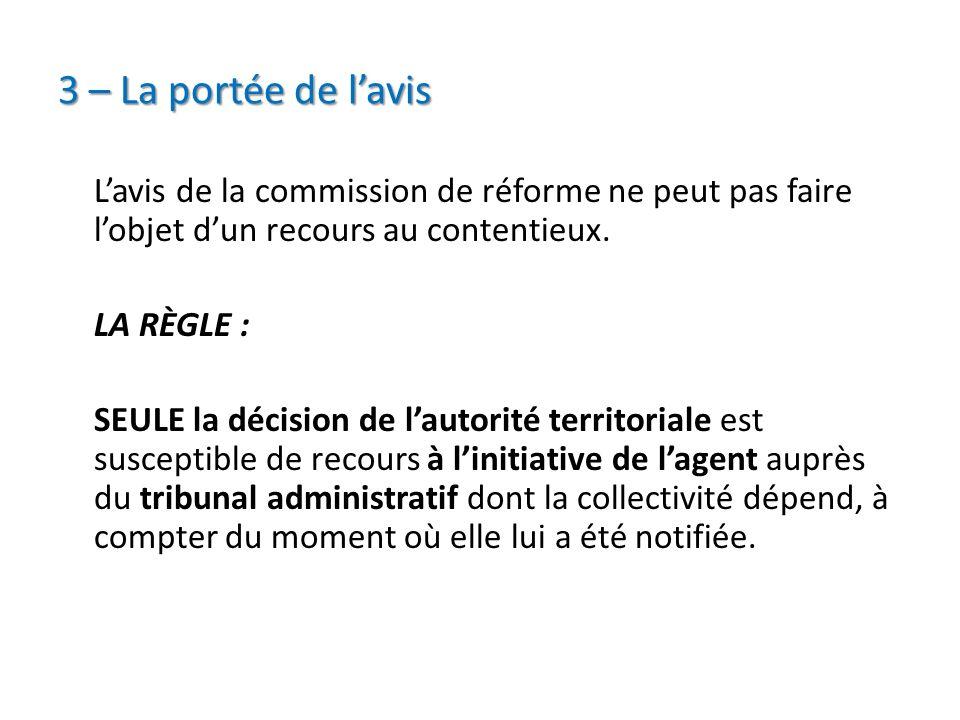 3 – La portée de lavis Lavis de la commission de réforme ne peut pas faire lobjet dun recours au contentieux. LA RÈGLE : SEULE la décision de lautorit