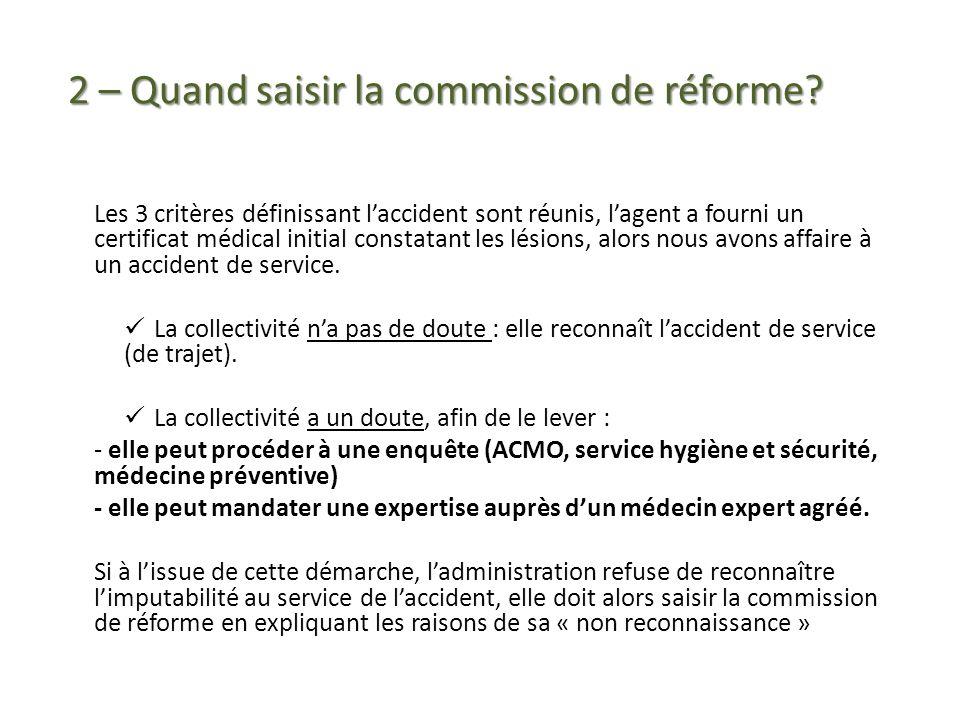 2 – Quand saisir la commission de réforme? Les 3 critères définissant laccident sont réunis, lagent a fourni un certificat médical initial constatant