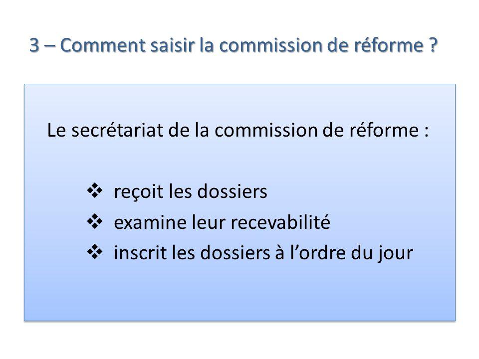 3 – Comment saisir la commission de réforme ? Le secrétariat de la commission de réforme : reçoit les dossiers examine leur recevabilité inscrit les d