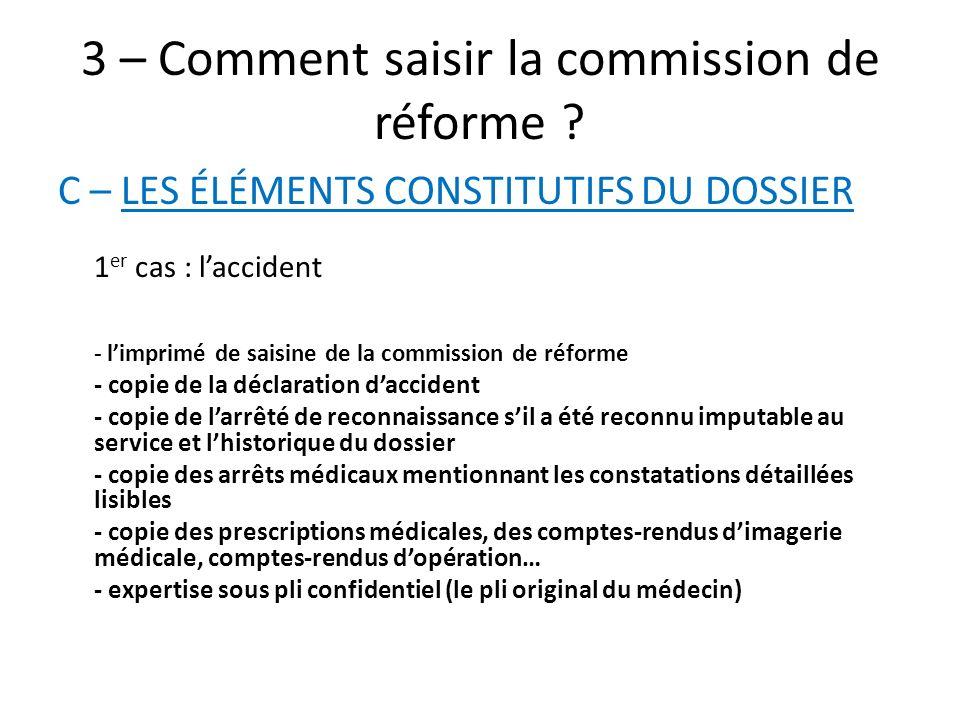 3 – Comment saisir la commission de réforme ? C – LES ÉLÉMENTS CONSTITUTIFS DU DOSSIER 1 er cas : laccident - limprimé de saisine de la commission de