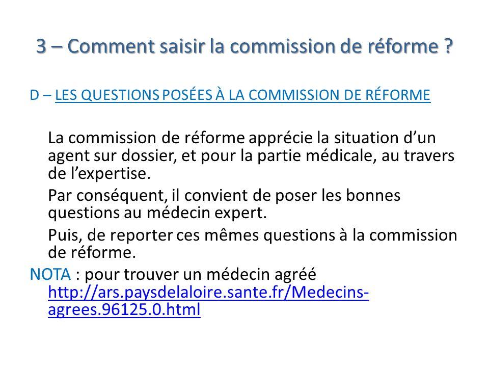 3 – Comment saisir la commission de réforme ? D – LES QUESTIONS POSÉES À LA COMMISSION DE RÉFORME La commission de réforme apprécie la situation dun a