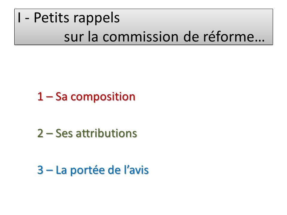 I - Petits rappels sur la commission de réforme… 1 – Sa composition 2 – Ses attributions 3 – La portée de lavis