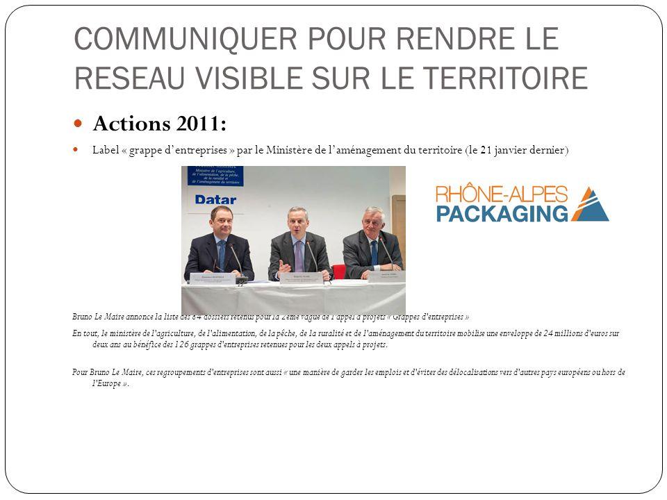 COMMUNIQUER POUR RENDRE LE RESEAU VISIBLE SUR LE TERRITOIRE Actions 2011: Label « grappe dentreprises » par le Ministère de laménagement du territoire