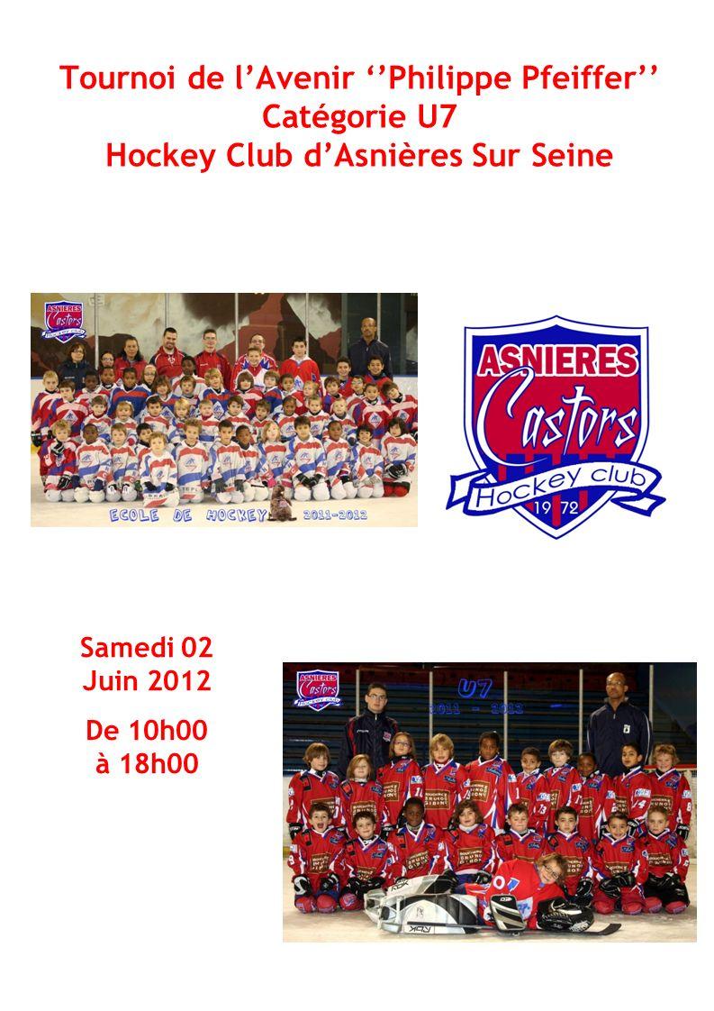 Tournoi de lAvenir Philippe Pfeiffer Catégorie U7 Hockey Club dAsnières Sur Seine Samedi 02 Juin 2012 De 10h00 à 18h00