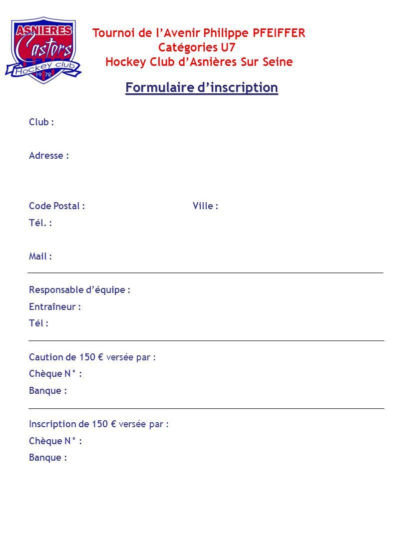 Tournoi de lAvenir Philippe PFEIFFER Catégories U7 Hockey Club dAsnières Sur Seine Formulaire dinscription Club : Adresse : Code Postal : Ville : Tél.