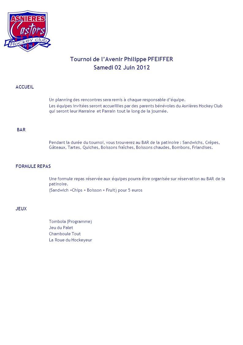 Tournoi de lAvenir Philippe PFEIFFER Samedi 02 Juin 2012 ACCUEIL Un planning des rencontres sera remis à chaque responsable déquipe.