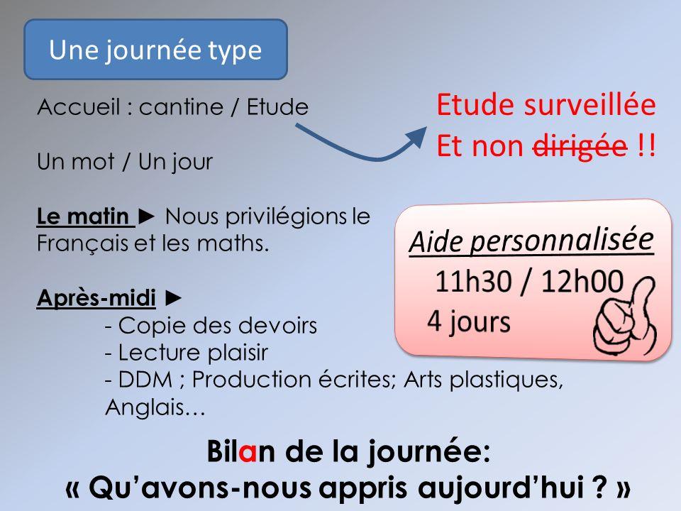 Une journée type Accueil : cantine / Etude Un mot / Un jour Le matin Nous privilégions le Français et les maths. Après-midi - Copie des devoirs - Lect