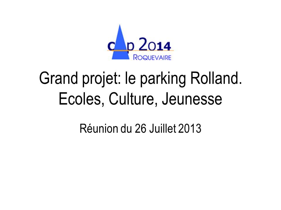 Grand projet: le parking Rolland. Ecoles, Culture, Jeunesse Réunion du 26 Juillet 2013