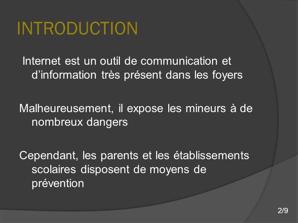 INTRODUCTION Internet est un outil de communication et dinformation très présent dans les foyers Malheureusement, il expose les mineurs à de nombreux