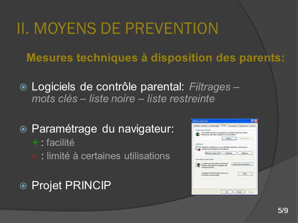 II. MOYENS DE PREVENTION Logiciels de contrôle parental: Filtrages – mots clés – liste noire – liste restreinte Paramétrage du navigateur: + : facilit