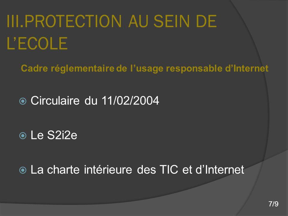 III.PROTECTION AU SEIN DE LECOLE Circulaire du 11/02/2004 Le S2i2e La charte intérieure des TIC et dInternet Cadre réglementaire de lusage responsable