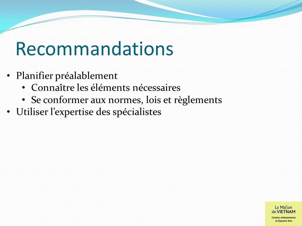 Recommandations Planifier préalablement Connaître les éléments nécessaires Se conformer aux normes, lois et règlements Utiliser lexpertise des spécial