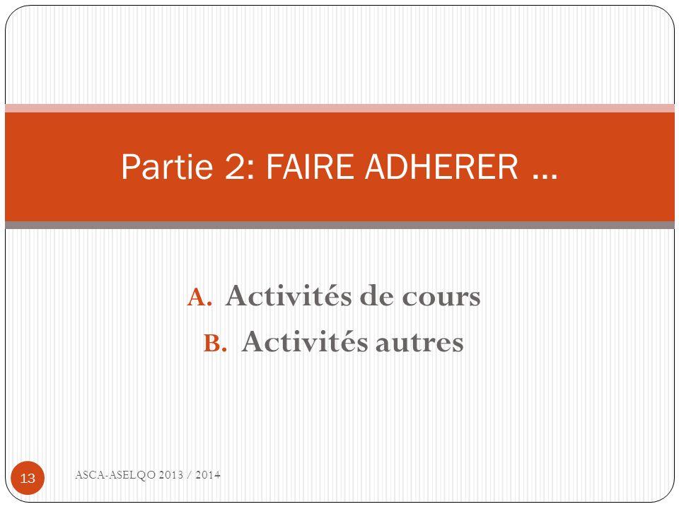 A. Activités de cours B. Activités autres ASCA-ASELQO 2013 / 2014 13 Partie 2: FAIRE ADHERER …