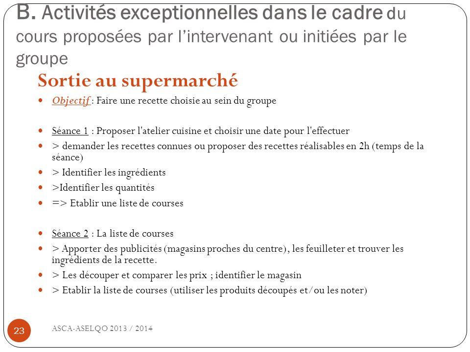 B. Activités exceptionnelles dans le cadre du cours proposées par lintervenant ou initiées par le groupe ASCA-ASELQO 2013 / 2014 23 Sortie au supermar