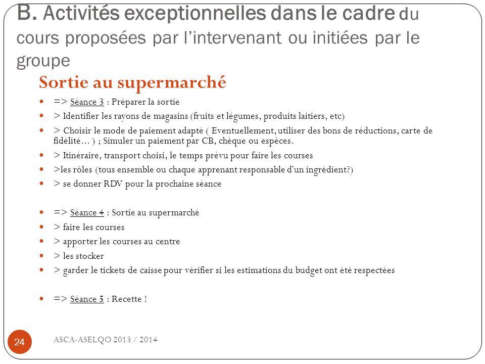 B. Activités exceptionnelles dans le cadre du cours proposées par lintervenant ou initiées par le groupe ASCA-ASELQO 2013 / 2014 24 Sortie au supermar