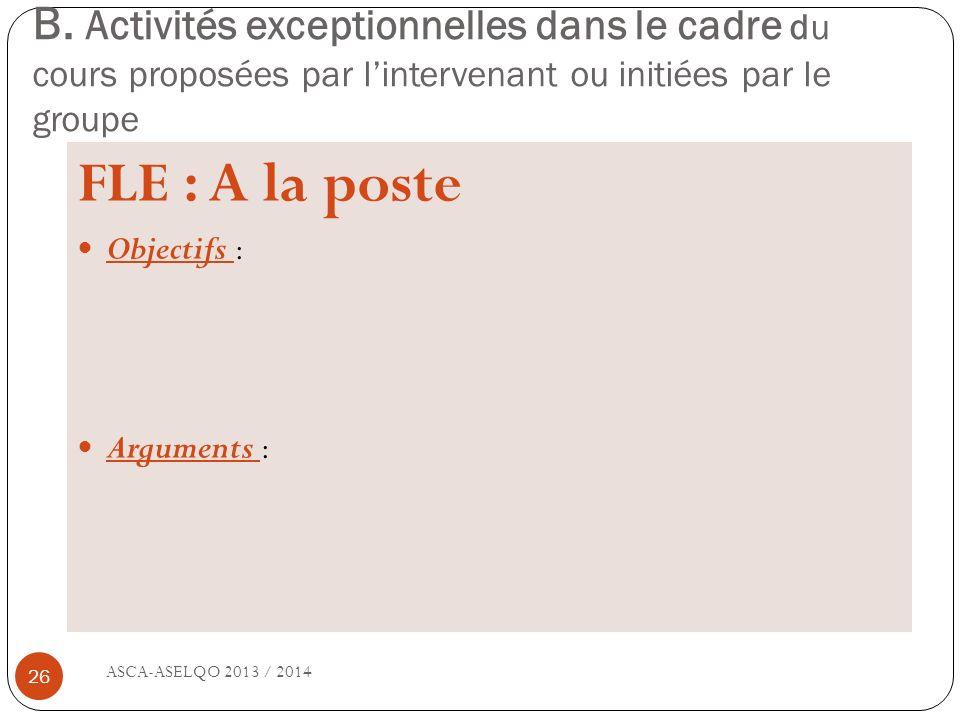 B. Activités exceptionnelles dans le cadre du cours proposées par lintervenant ou initiées par le groupe ASCA-ASELQO 2013 / 2014 26 FLE : A la poste O