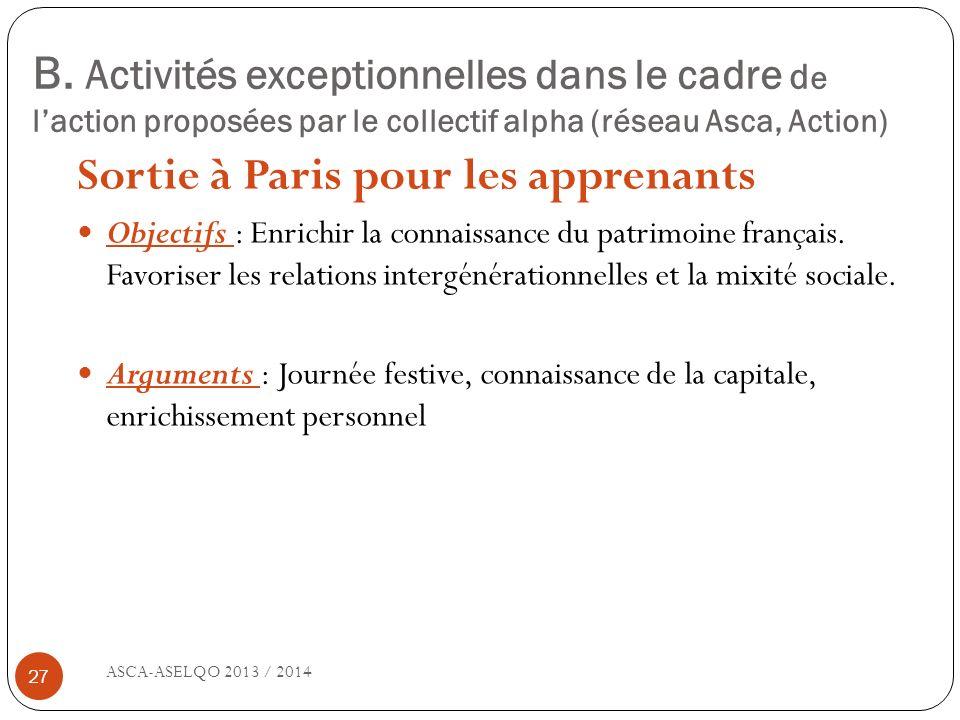 B. Activités exceptionnelles dans le cadre d e laction proposées par le collectif alpha (réseau Asca, Action) ASCA-ASELQO 2013 / 2014 27 Sortie à Pari