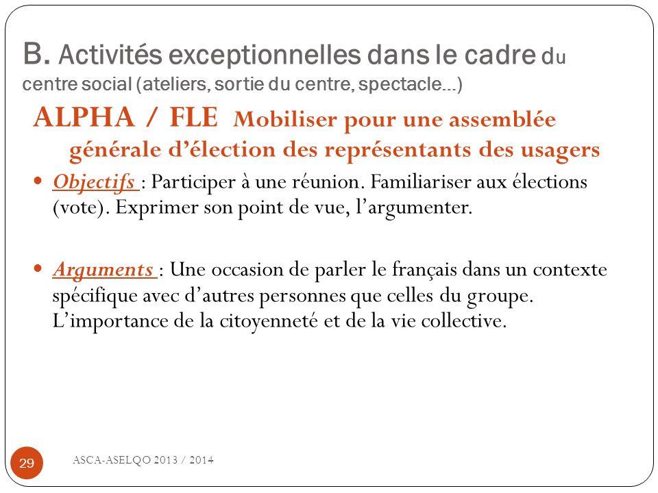 B. Activités exceptionnelles dans le cadre d u centre social (ateliers, sortie du centre, spectacle…) ASCA-ASELQO 2013 / 2014 29 ALPHA / FLE Mobiliser