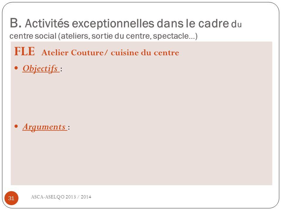 B. Activités exceptionnelles dans le cadre d u centre social (ateliers, sortie du centre, spectacle…) ASCA-ASELQO 2013 / 2014 31 FLE Atelier Couture/