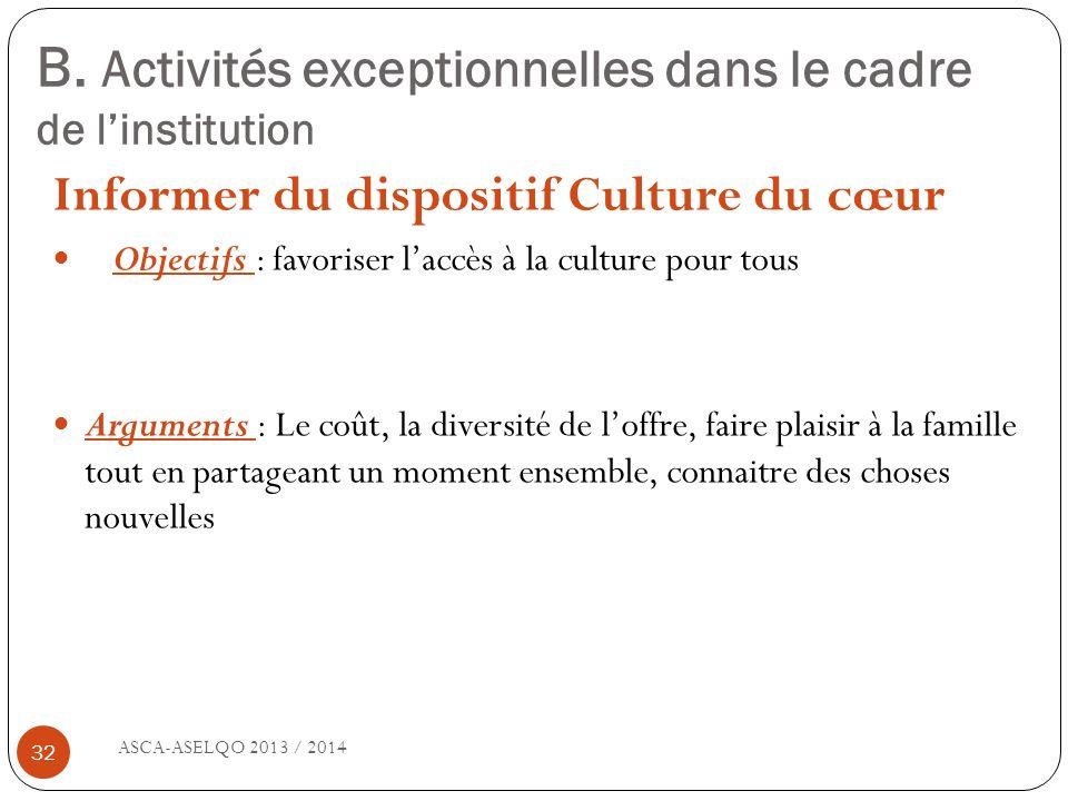 B. Activités exceptionnelles dans le cadre de linstitution ASCA-ASELQO 2013 / 2014 32 Informer du dispositif Culture du cœur Objectifs : favoriser lac