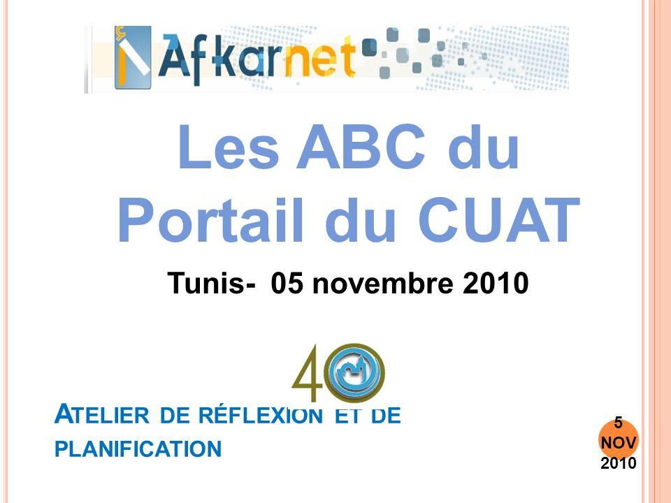 A TELIER DE RÉFLEXION ET DE PLANIFICATION Les ABC du Portail du CUAT Tunis- 05 novembre 2010 5 NOV 2010