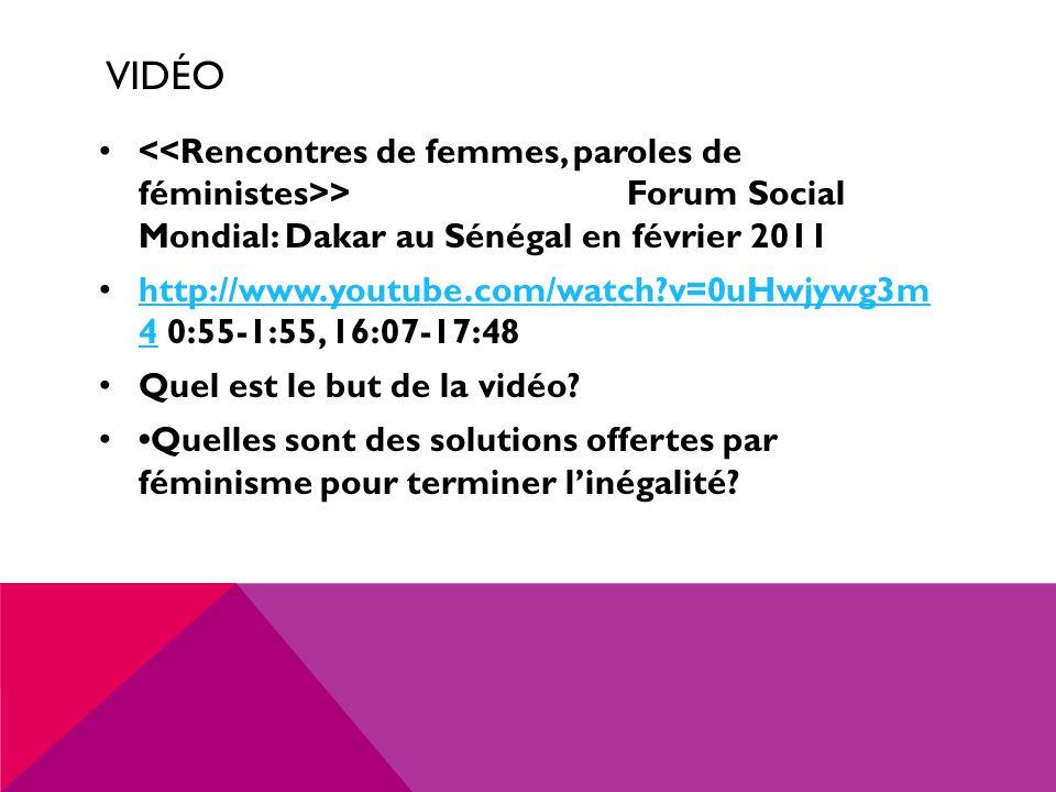 VIDÉO > Forum Social Mondial: Dakar au Sénégal en février 2011 http://www.youtube.com/watch?v=0uHwjywg3m 4 0:55-1:55, 16:07-17:48 http://www.youtube.com/watch?v=0uHwjywg3m 4 Quel est le but de la vidéo.