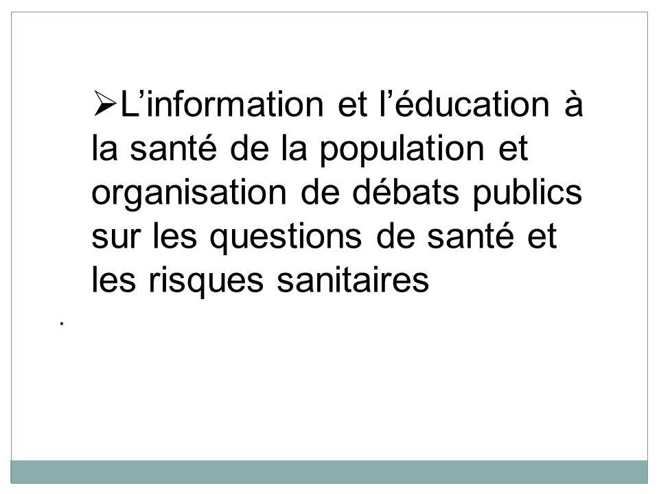 Linformation et léducation à la santé de la population et organisation de débats publics sur les questions de santé et les risques sanitaires.