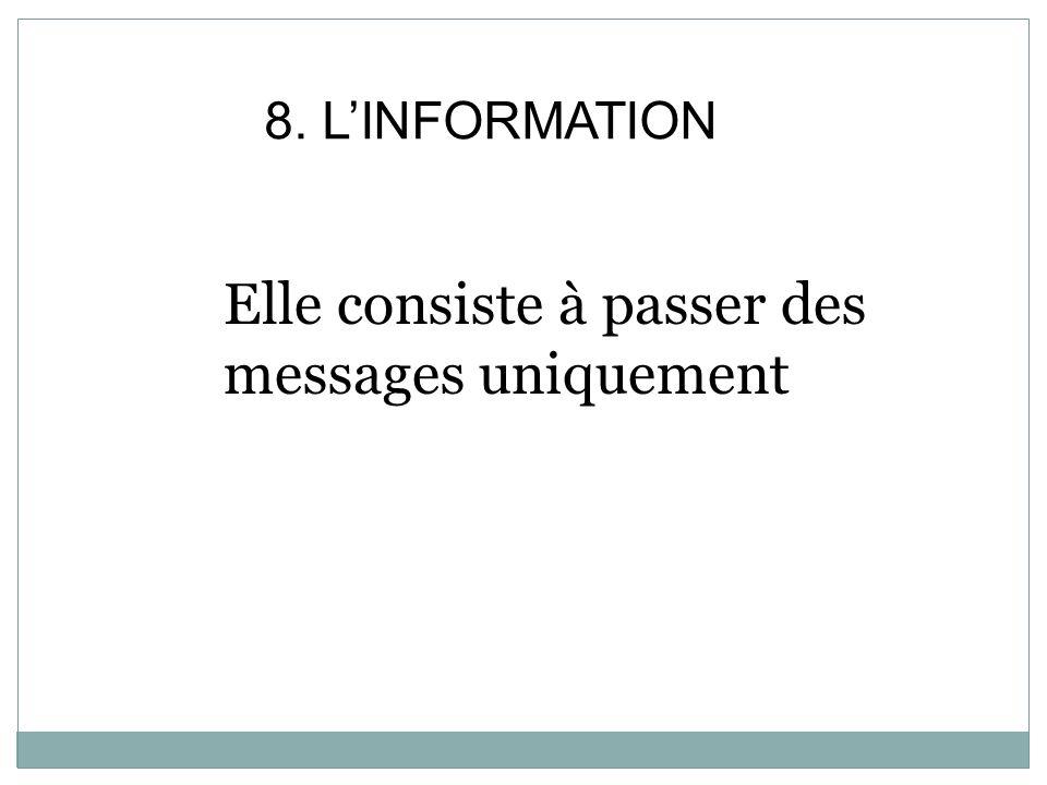8. LINFORMATION Elle consiste à passer des messages uniquement