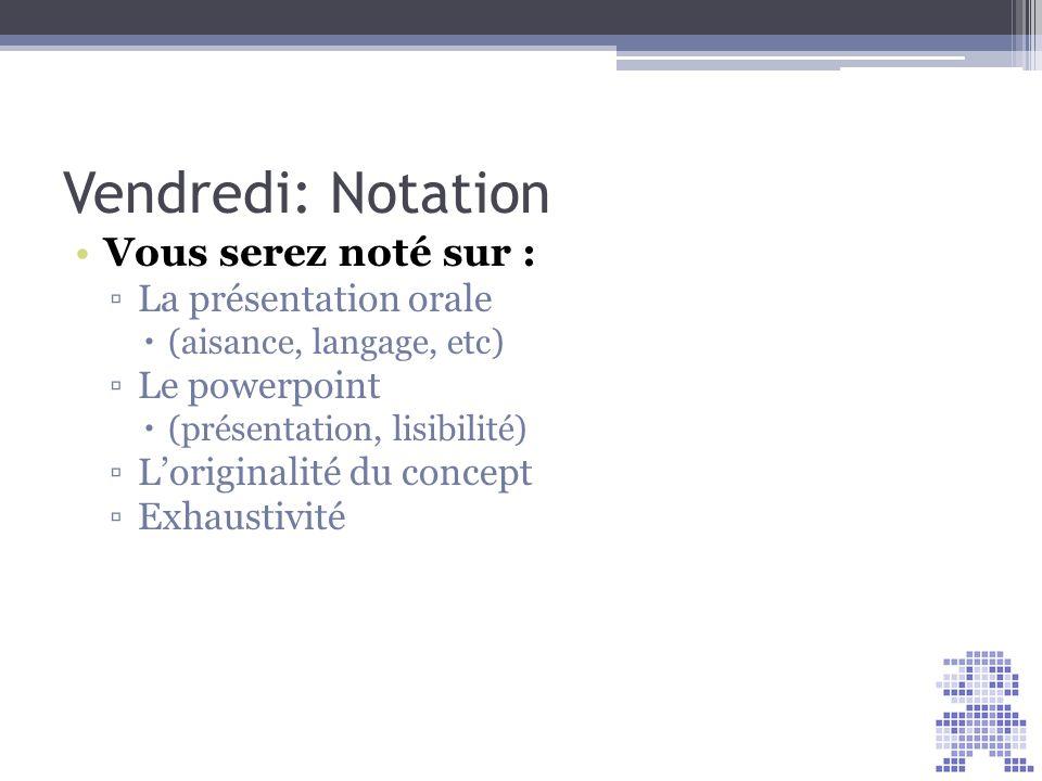 Vendredi: Notation Vous serez noté sur : La présentation orale (aisance, langage, etc) Le powerpoint (présentation, lisibilité) Loriginalité du concep
