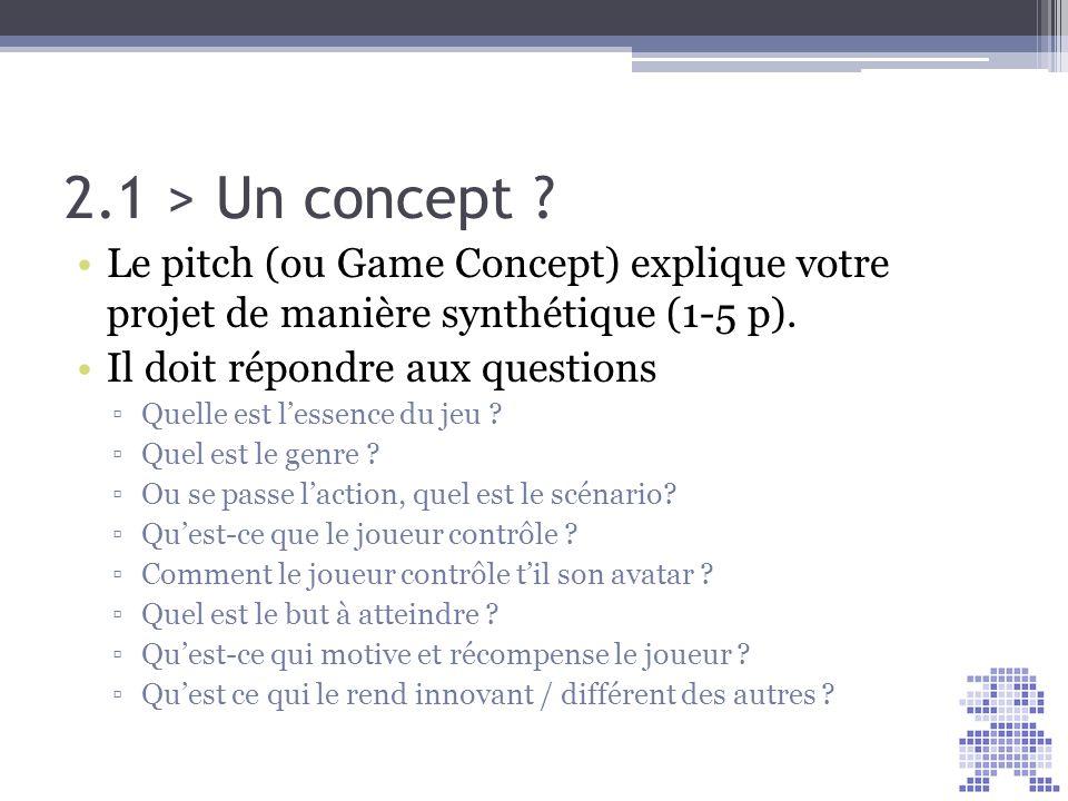 2.1 > Un concept ? Le pitch (ou Game Concept) explique votre projet de manière synthétique (1-5 p). Il doit répondre aux questions Quelle est lessence